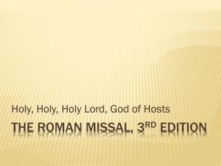 The roman Missal, 3 rd  Edition