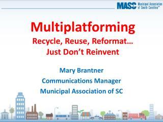 Multiplatforming Recycle, Reuse,  Reformat… Just Don't Reinvent