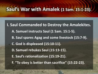 Saul's War with  Amalek (1 Sam. 15:1-23).