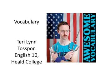 Vocabulary Teri Lynn  Tosspon English 10, Heald College