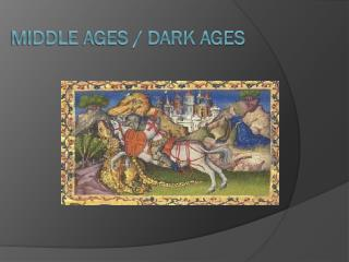 Middle Ages / Dark Ages