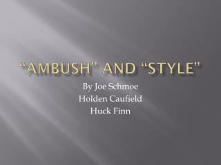 """""""Ambush"""" and """"Style"""""""