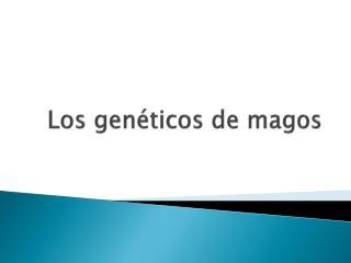 Los genéticos de magos