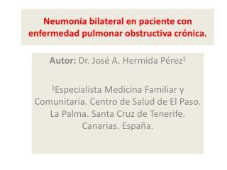 Neumonía bilateral en paciente con enfermedad pulmonar obstructiva crónica.