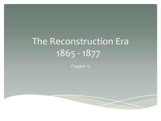 The Reconstruction Era  1865 - 1877