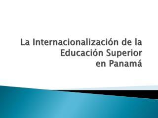 La Internacionalización de la  Educación Superior   en Panamá