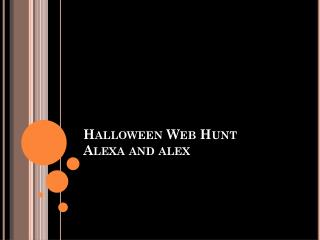Halloween Web Hunt Alexa  and  alex Halloween Hunt