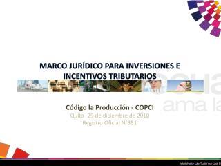 MARCO JUR�DICO PARA  INVERSIONES E INCENTIVOS TRIBUTARIOS