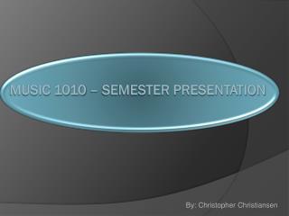 Music 1010 – Semester Presentation