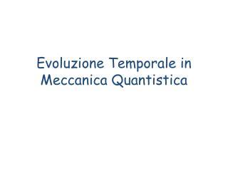 Evoluzione Temporale  in  Meccanica Quantistica