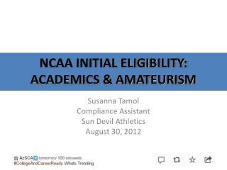 NCAA INITIAL ELIGIBILITY:  ACADEMICS & AMATEURISM