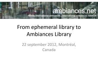 From ephemeral library  to Ambiances Library