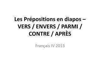 Les Pr�positions en diapos �  VERS / ENVERS / PARMI / CONTRE / APR�S