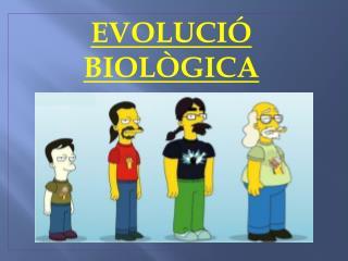 EVOLUCIÓ BIOLÒGICA