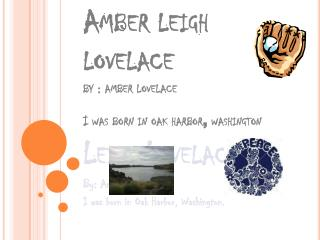 Amber  leigh lovelace by : amber  lovelace I was born in oak harbor , washington  Leigh Lovelace