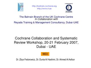 The Bahrain Branch of the UK Cochrane Centre In Collaboration with Reyada Training  Management Consultancy, Dubai-UAE