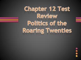 Chapter 12 Test Review Politics of the Roaring Twenties