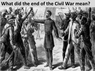 What did the end of the Civil War mean?
