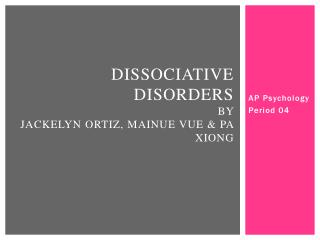 Dissociative  Disorders  by  Jackelyn  Ortiz, Mainue Vue & Pa Xiong