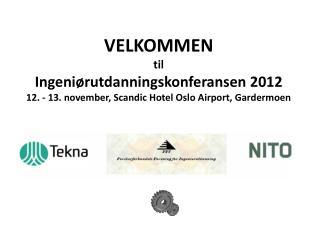 VELKOMMEN til         Ingeniørutdanningskonferansen  2012