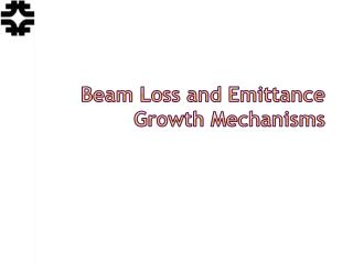 Beam Loss and Emittance Growth Mechanisms