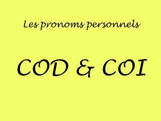 Les  pronoms personnels COD & COI