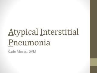 A typical  I nterstitial  P neumonia