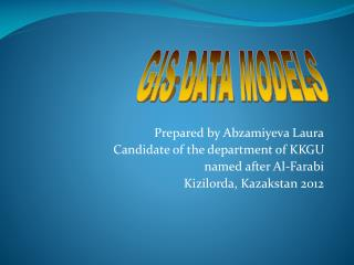 Prepared by  Abzamiyeva  Laura Candidate of the department of  KKGU  named  after Al- Farabi