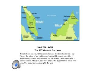 SAVE MALAYSIA            The 13 th  General Elections