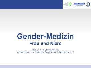 Gender-Medizin  Frau und Niere  Prof. Dr. med. Christiane Erley