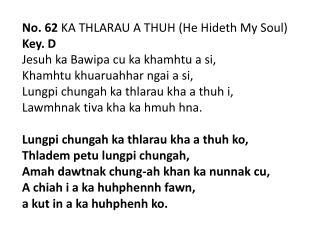 No. 62  KA THLARAU A THUH (He  Hideth  My Soul) Key. D Jesuh  ka  Bawipa  cu ka  khamhtu  a  si ,