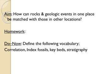 Aim : How can rocks & geologic events in one place be matched with those in other locations?