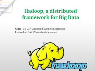 Hadoop , a distributed framework for Big Data
