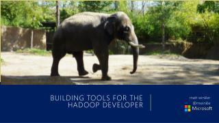 Building Tools for the  Hadoop  Developer