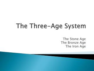 The Three-Age System