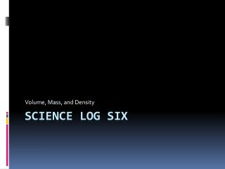 Science Log Six
