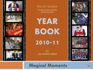 The city school  Gulshan Boys Campus  Senior Section Year  Book  2010-11 by  Ms Saima Abedi
