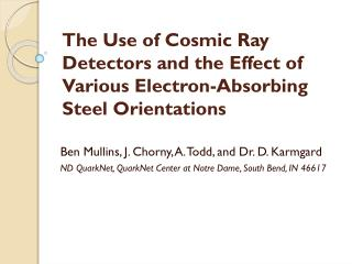 The Use of Cosmic Ray Detectors and the Effect of Various Electron-Absorbing Steel Orientations