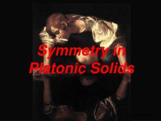 Symmetry  in  Platonic Solids