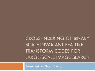 Cross-Indexing of Binary Scale Invariant Feature  Transform Codes for Large-Scale  Image Search
