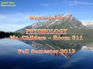 Welcome to PSYCHOLOGY Mr. Childers � Room 311 Fall Semester 2013
