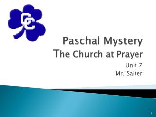 Paschal Mystery T he Church at Prayer