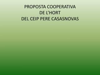 PROPOSTA COOPERATIVA  DE L'HORT  DEL CEIP PERE CASASNOVAS