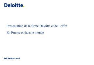 Pr�sentation de la firme  Deloitte  et de l�offre En France et dans le monde