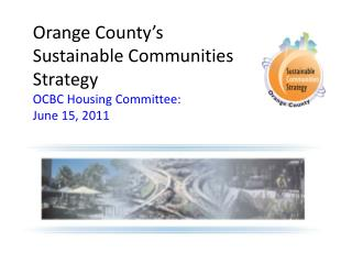 Orange County's  Sustainable Communities Strategy  OCBC Housing Committee:  June 15, 2011
