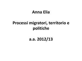 Anna Elia Processi migratori, territorio e politiche a.a. 2012/13