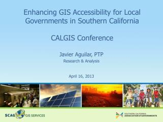 Enhancing GIS Accessibility for Local Governments in Southern  California CALGIS Conference