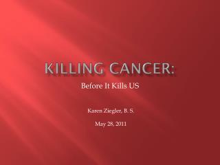 Killing CANCER: