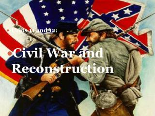 Units 11 and 12: Civil War and Reconstruction