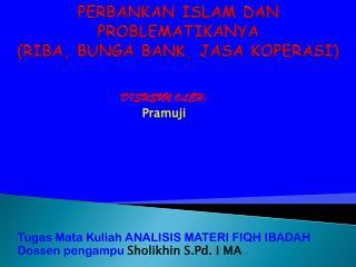 PERBANKAN ISLAM DAN PROBLEMATIKANYA (RIBA, BUNGA BANK, JASA KOPERASI)